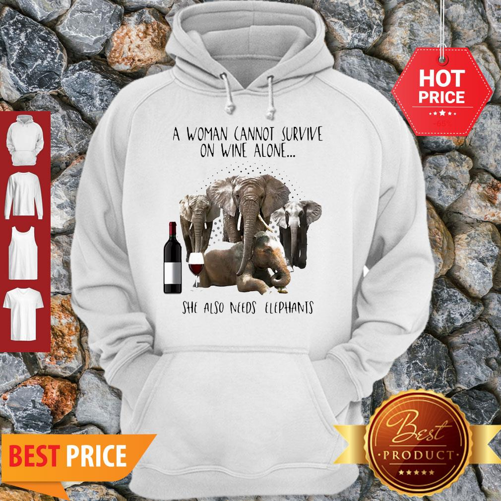A Woman Cannot Survive On Wine Alone She Also Needs Elephants Hoodie