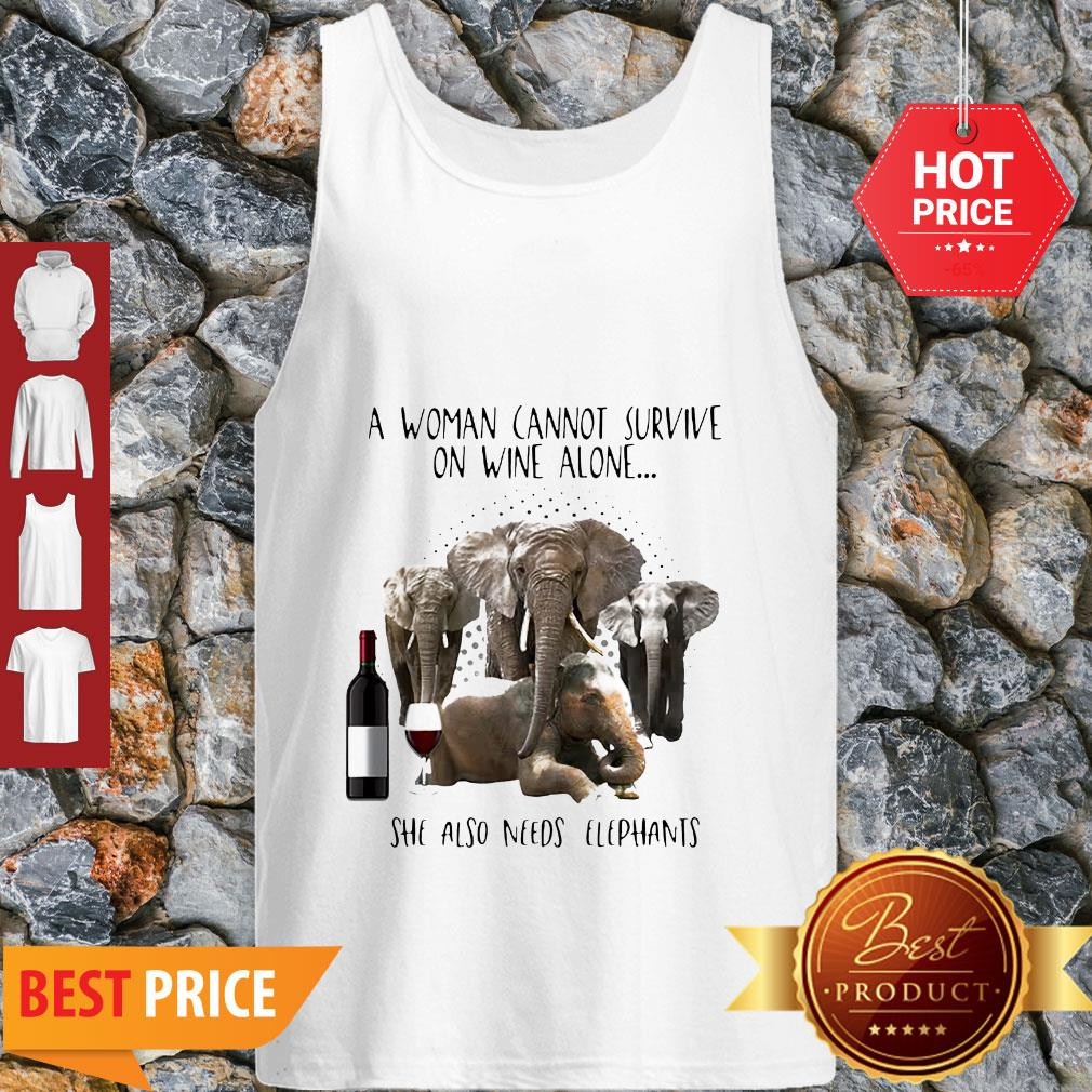A Woman Cannot Survive On Wine Alone She Also Needs Elephants Tank Top