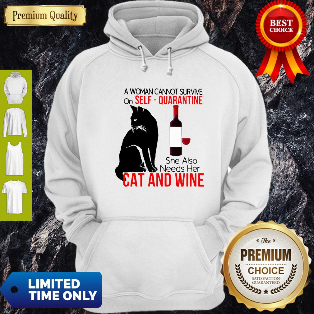 Nice A Woman Cannot Survive On Self Quarantine Alone Cat And Wine Hoodie