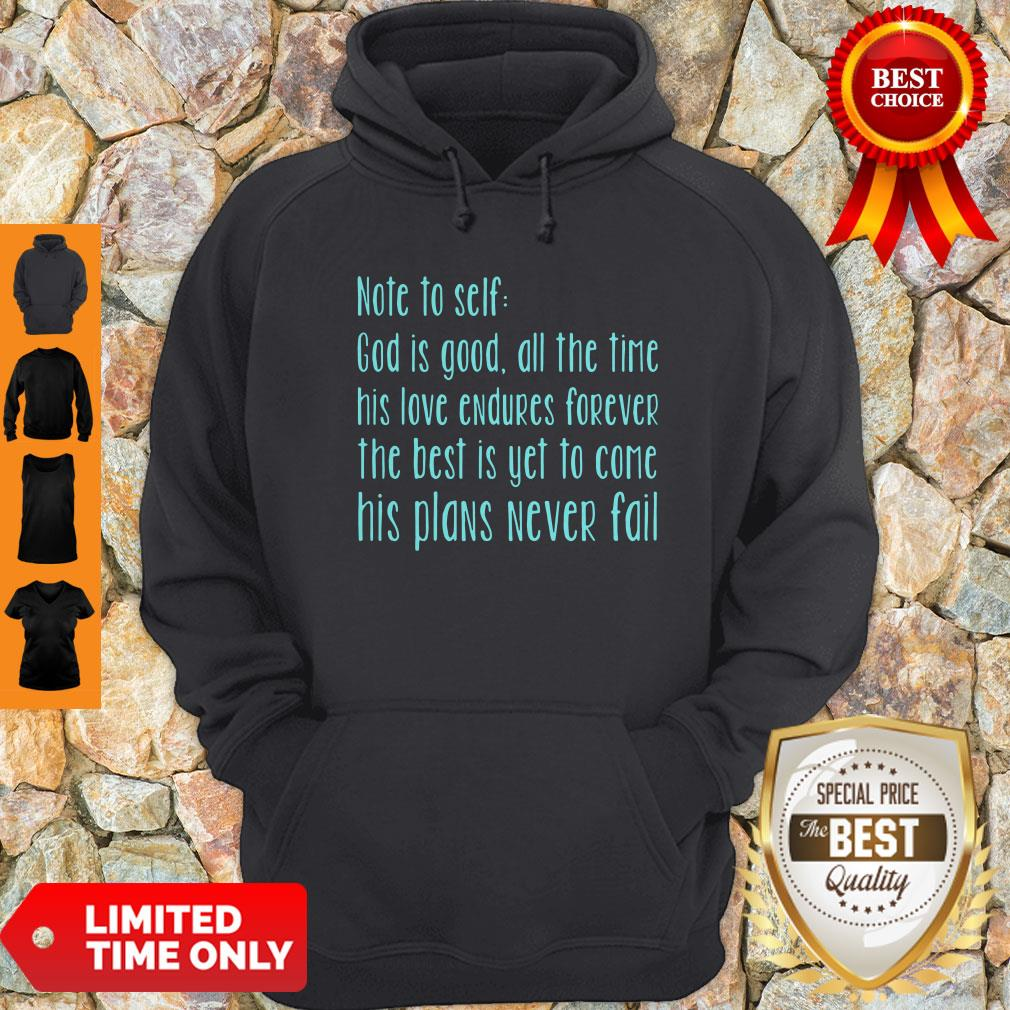 Official Note To Self God Is Good All The Time His Love Endures Forever The Best Is Yet To Come His Plans Hoodie