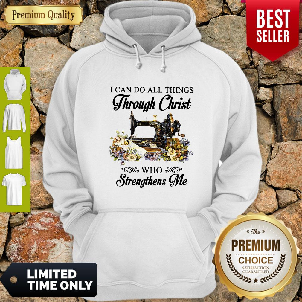 Top Sewing I Can Do All Things Through Christ Who Strengthens Me Hoodie