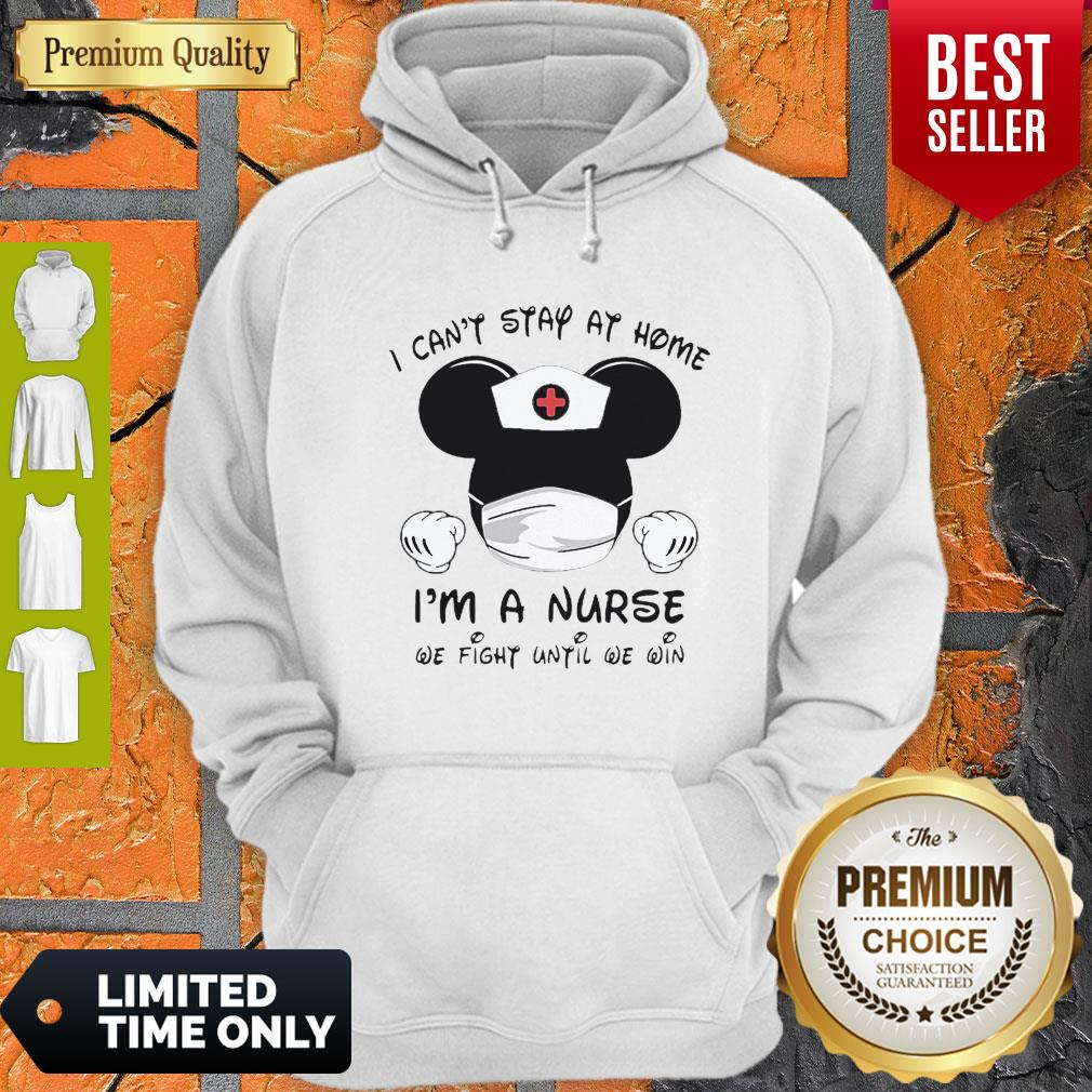 Mickey Mouse I Can't Stay At Home I'm A Nurse We Fight Until We Win Hoodie