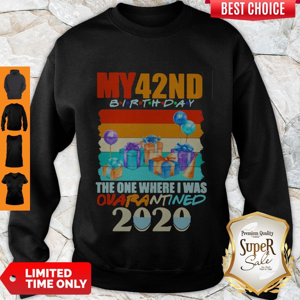Good My 42nd Birthday The One Where I Was Quarantined 2020 Mask Vintage Sweatshirt