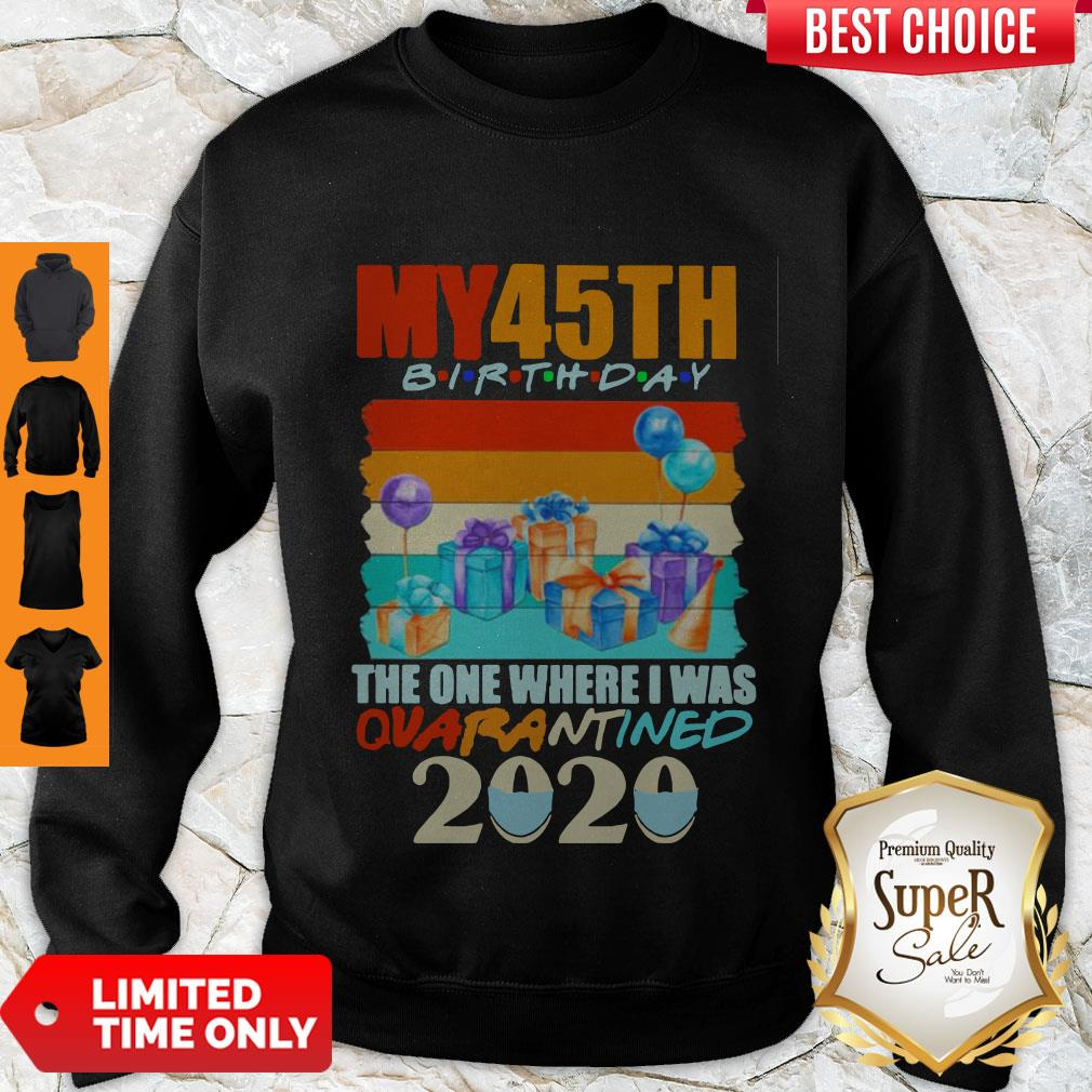 Official My 45th Birthday The One Where I Was Quarantined 2020 Mask Vintage Sweatshirt