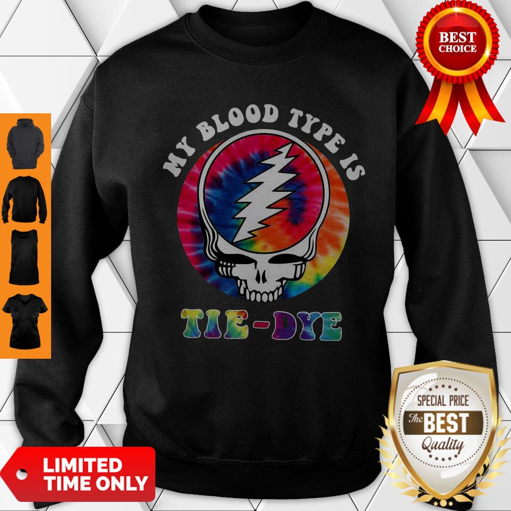 Funny Grateful Dead Hippie My Blood Type Is Tie Dye Sweatshirt