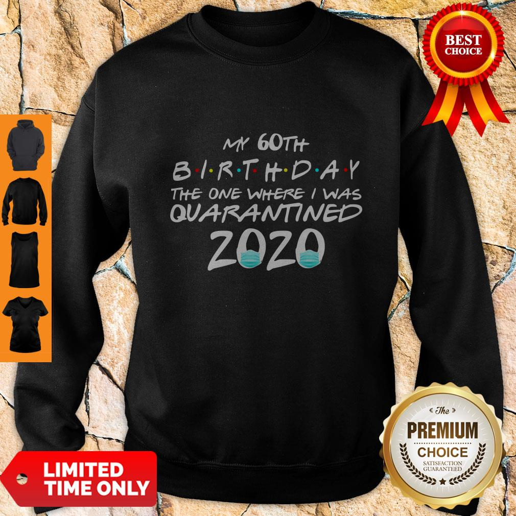 Awesome My 60th Birthday The One Where I Was Quarantined 2020 Sweatshirt
