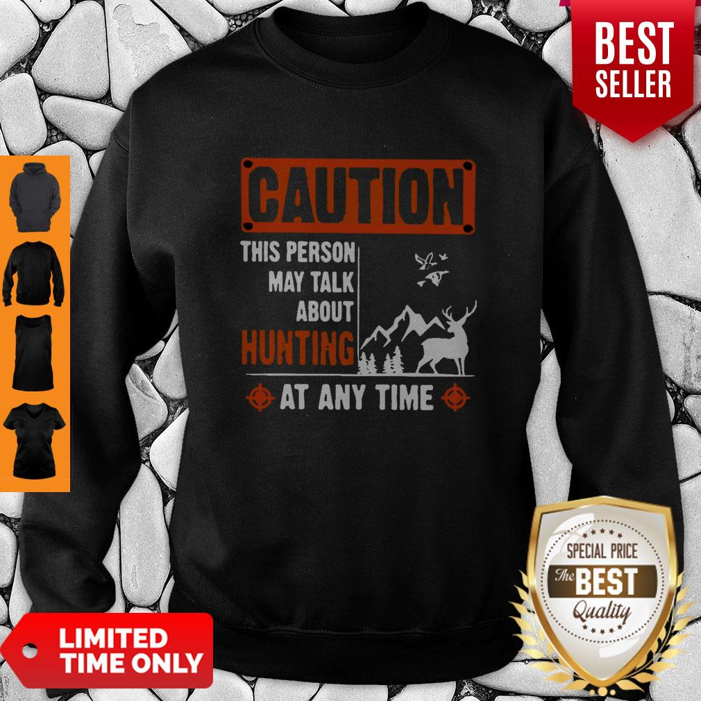 Top Caution This Person May Talk About Hunting Sweatshirt