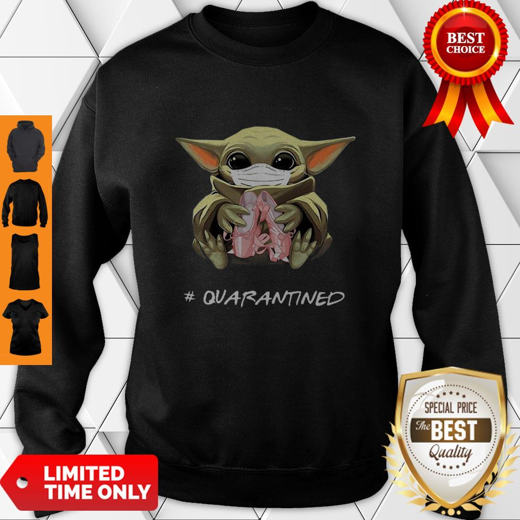 Good Baby Yoda Mask Ballet Shoes Quarantined Coronavirus Sweatshirt