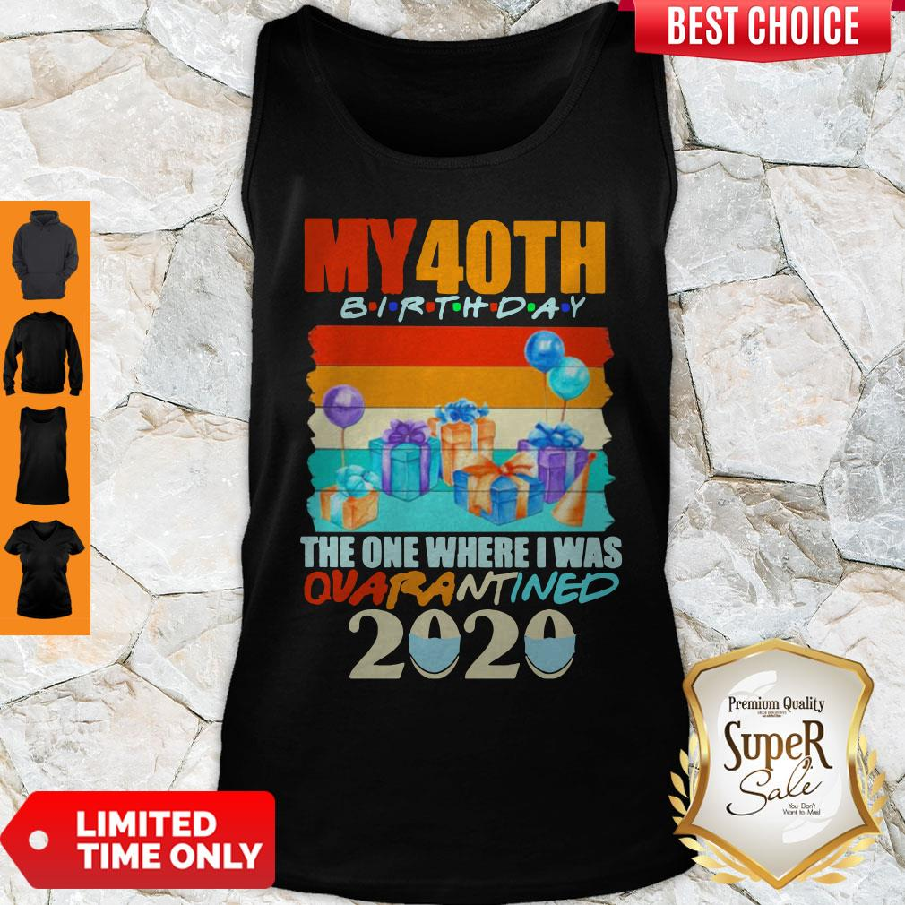 Nice My 40th Birthday The One Where I Was Quarantined 2020 Mask Vintage Tank Top