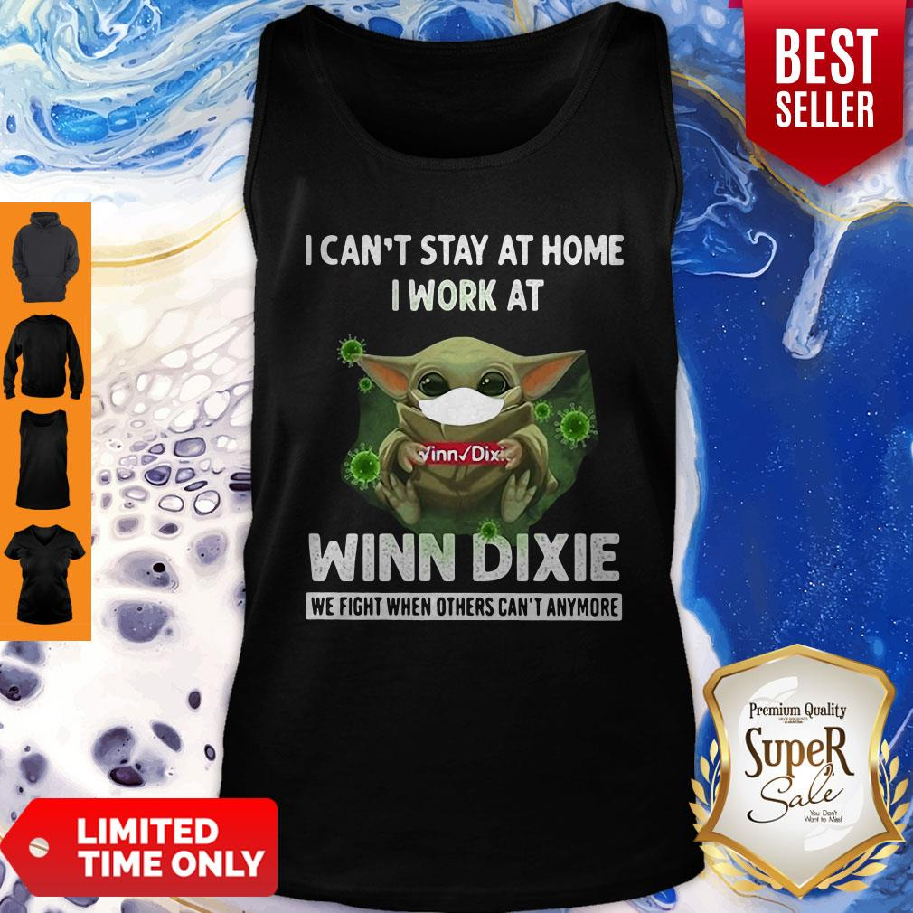 Top Baby Yoda Hug Winn Dixie I Cant Stay Home I Work At We Fight When Others Cant Anymore Tank Top
