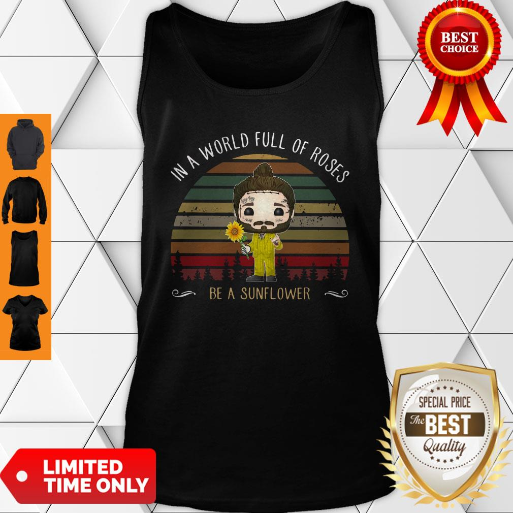 Nice Post Malone In A World Full Of Roses Be A Sunflower Vintage Tank Top