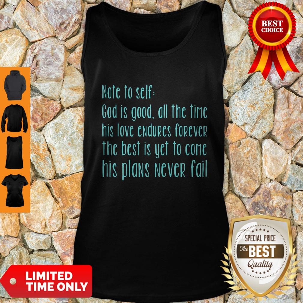 Official Note To Self God Is Good All The Time His Love Endures Forever The Best Is Yet To Come His Plans Tank Top