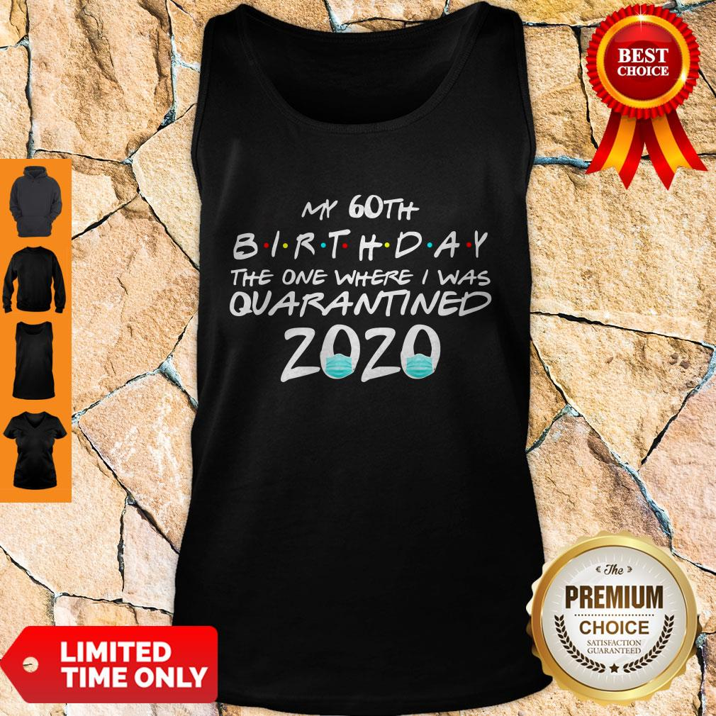 Awesome My 60th Birthday The One Where I Was Quarantined 2020 Tank Top