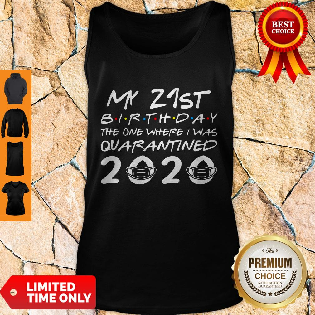 Nice My 21st Birthday The One Where I Was Quarantined 2020 Tank Top