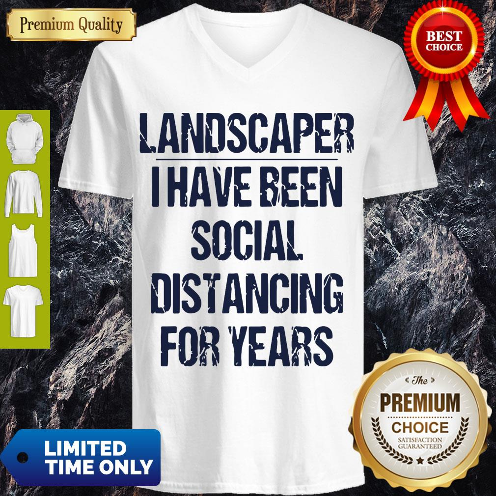 Top Landscaper I Have Been Social Distancing For Years V-neck