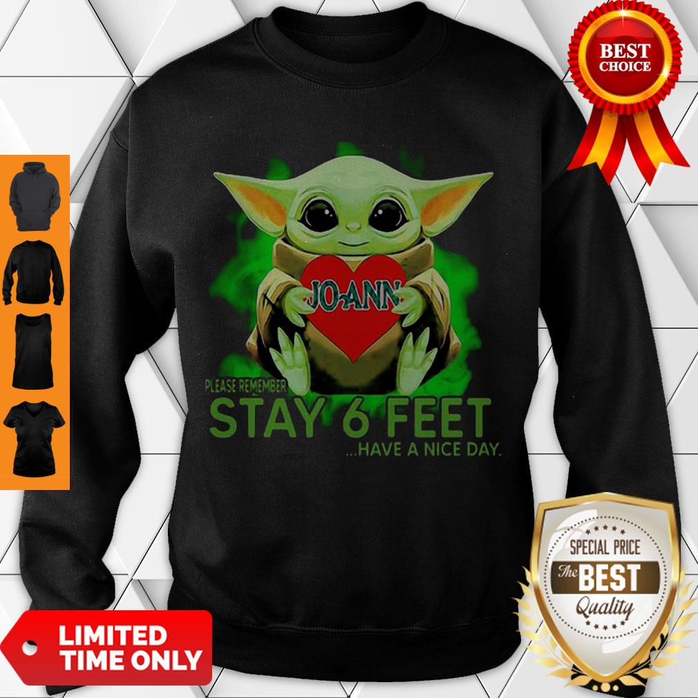 Awesome Baby Yoda Hug JoAnn Stores Please Remember Stay 6 Feet Coronavirus Sweatshirt