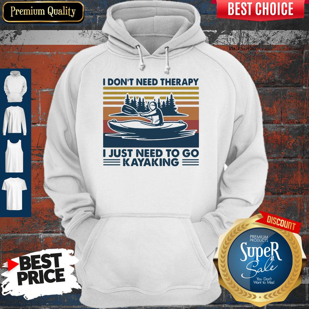 Good I Don't Need Therapy I Just Need To Go Kayaking Vintage Hoodie