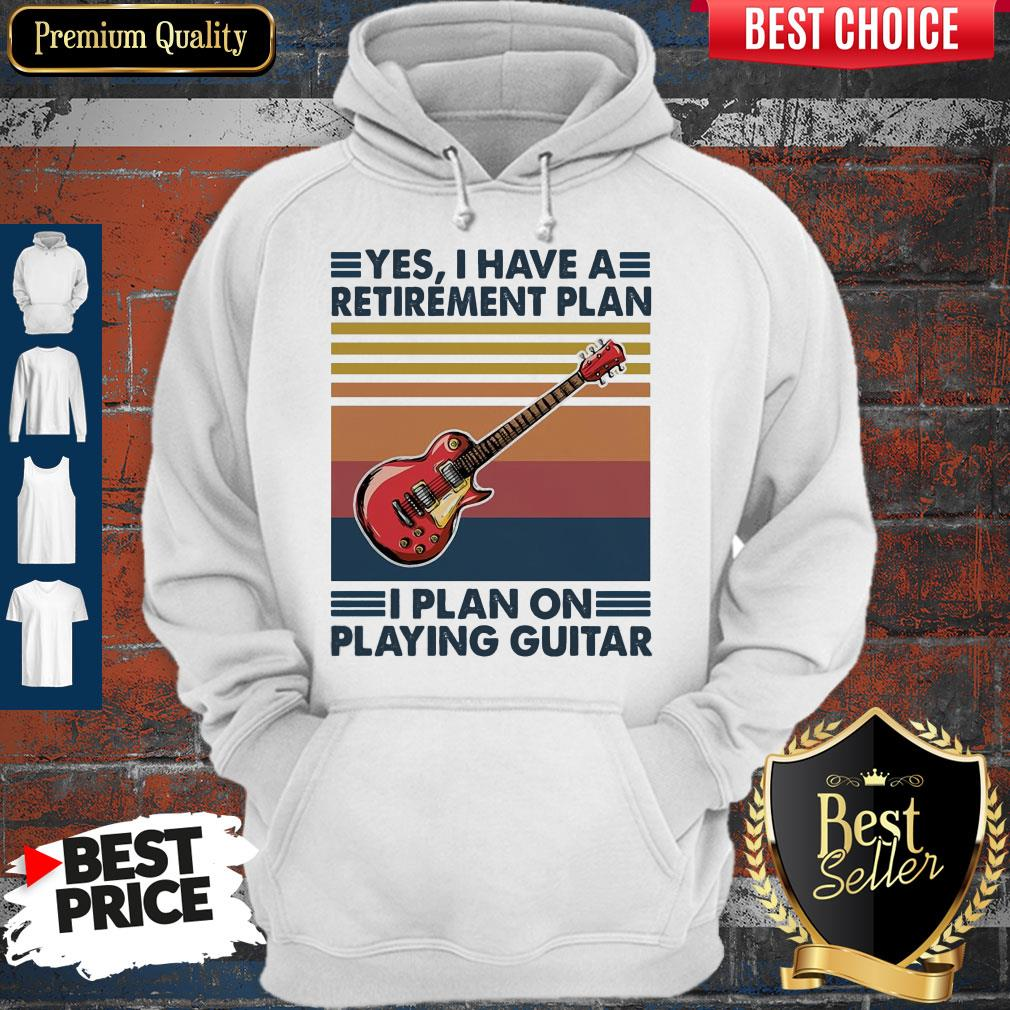 Good Yes I Have A Retirement Plan I Plan On Playing Guitar Vintage Hoodie