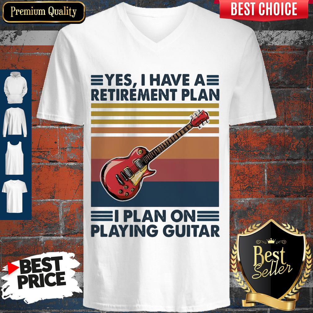 Good Yes I Have A Retirement Plan I Plan On Playing Guitar Vintage V-neck
