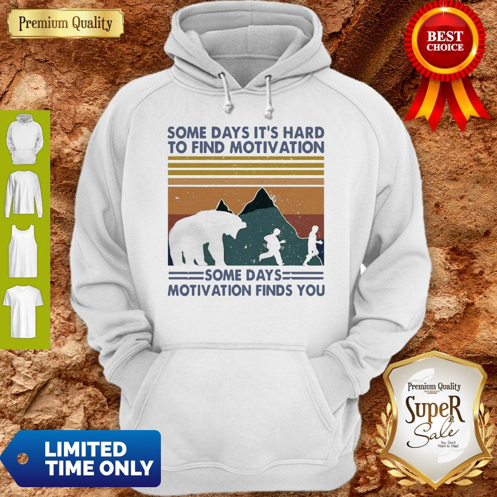 Top Some Days It's Hard To Find Motivation Some Days Motivation Finds You Vintage Hoodie
