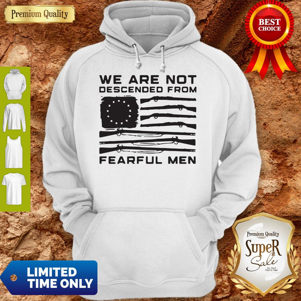 Top American Flag We Are Not Descended From Fearful Men Hoodie