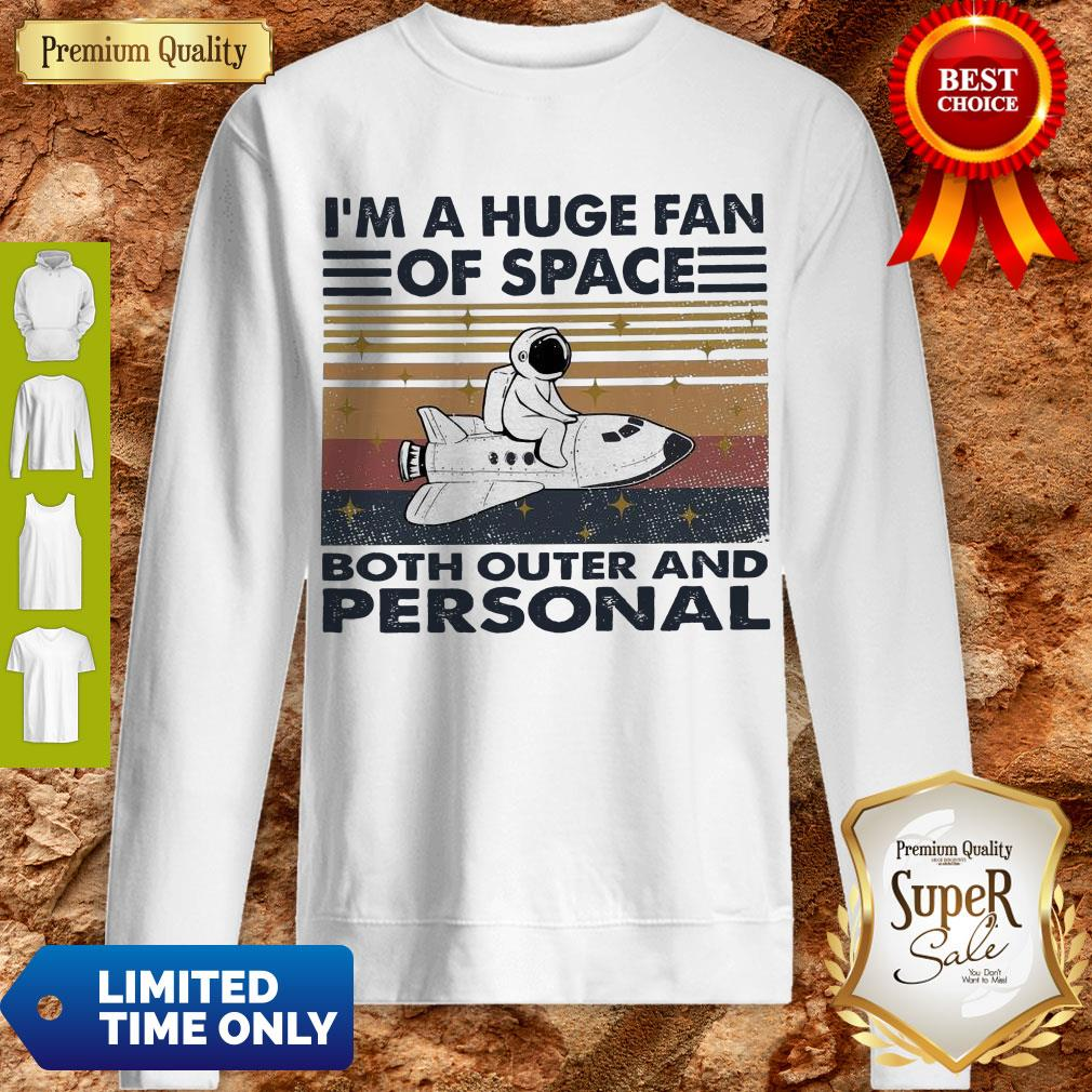 Hot I'm A Huge Fan Of Space Both Outer And Personal Vintage Sweatshirt