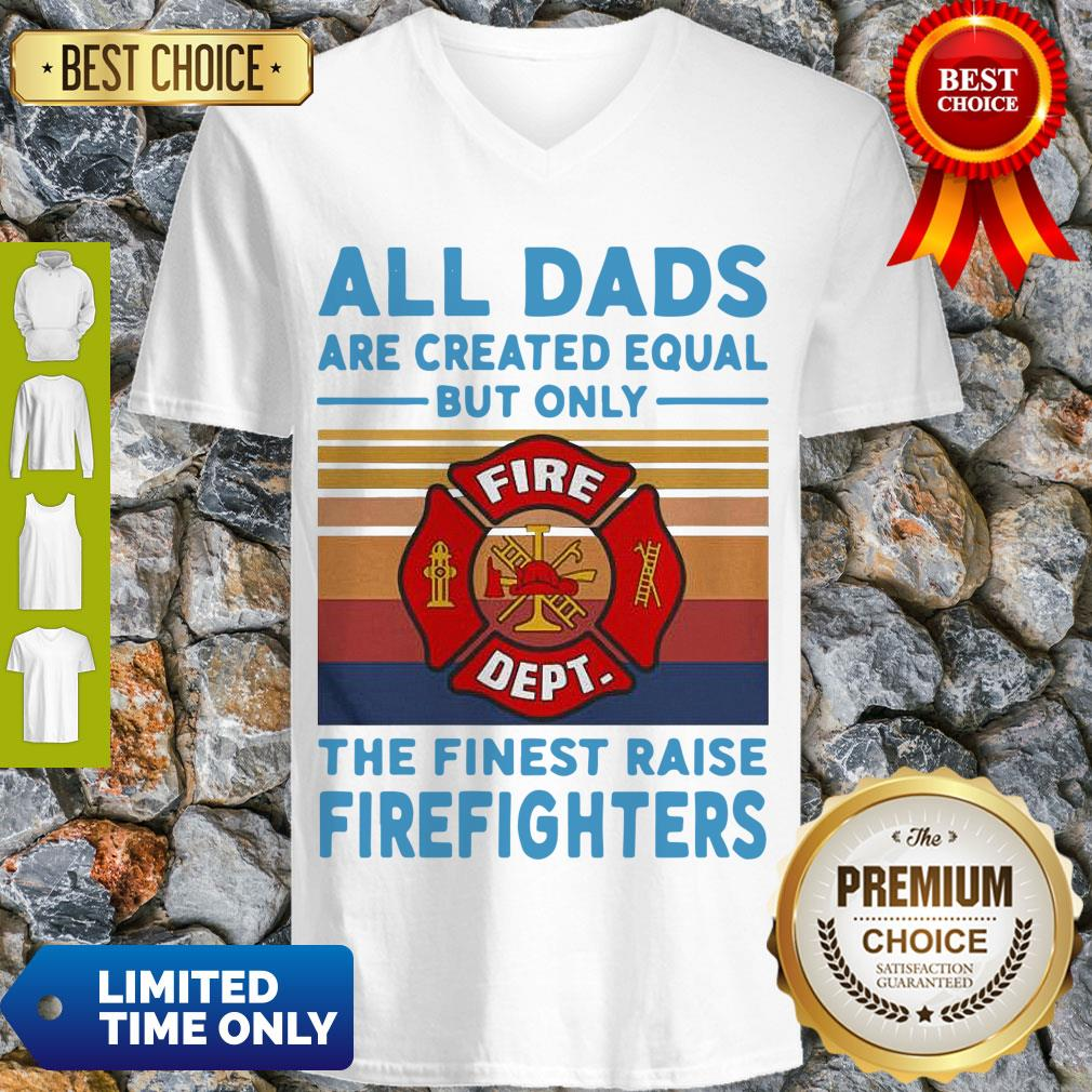 Nice All Dads Are Created Equal But Only The Finest Raise Firefighters Vintage V-neck