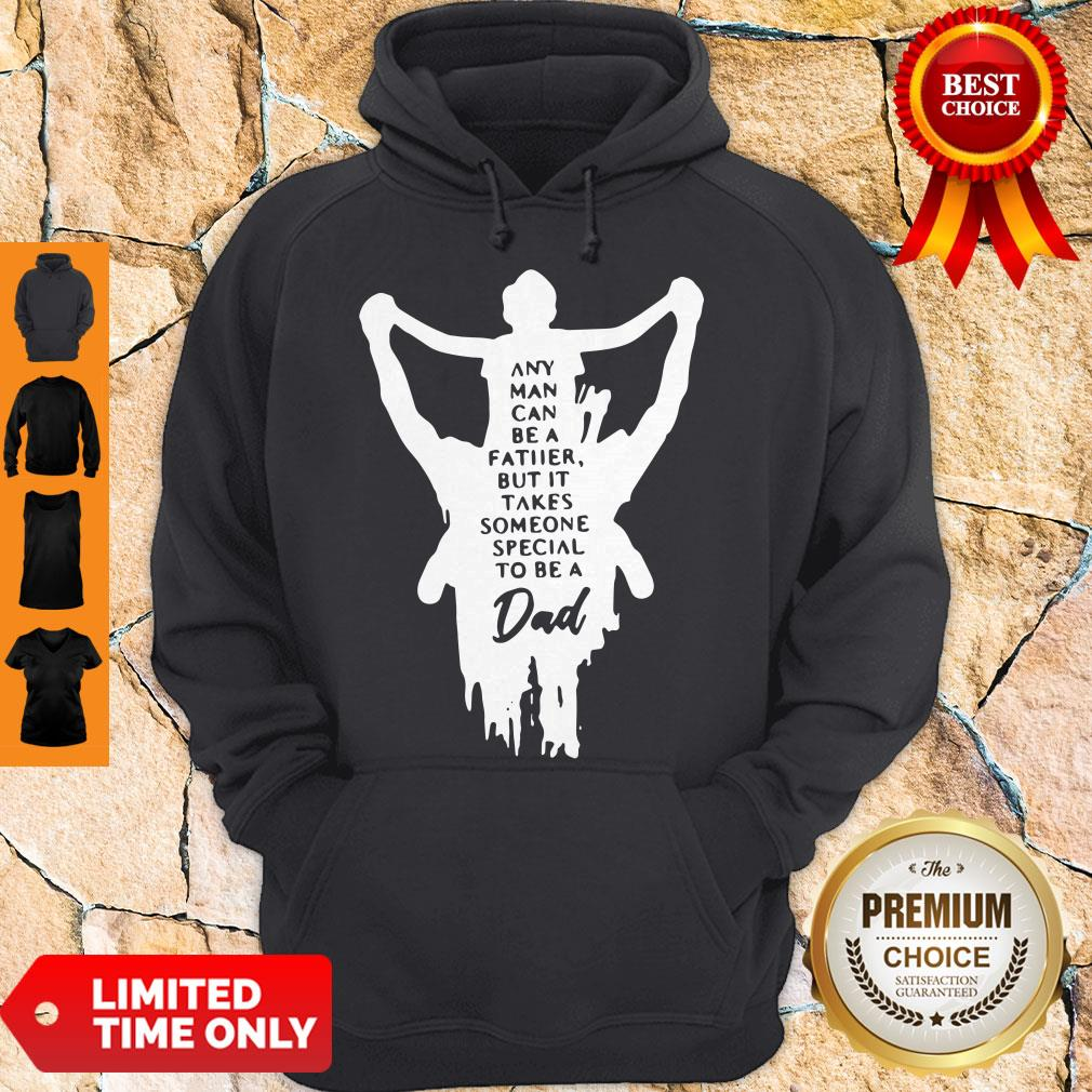 Nice Any Man Can Be A Father But It Takes Someone Special To Be A Dad Hoodie