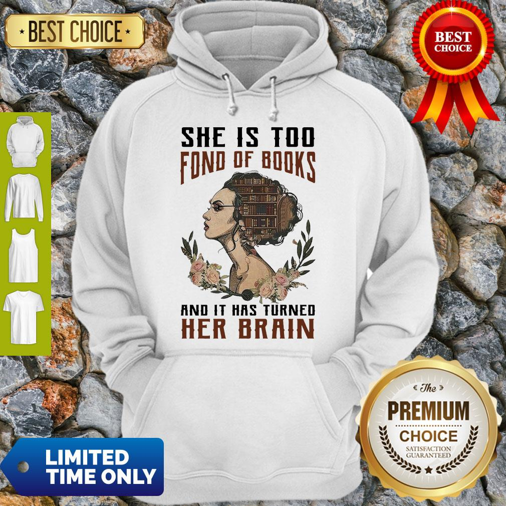 Nice Girl She Is Too Fond Of Books And It Has Turned Her Brain Hoodie