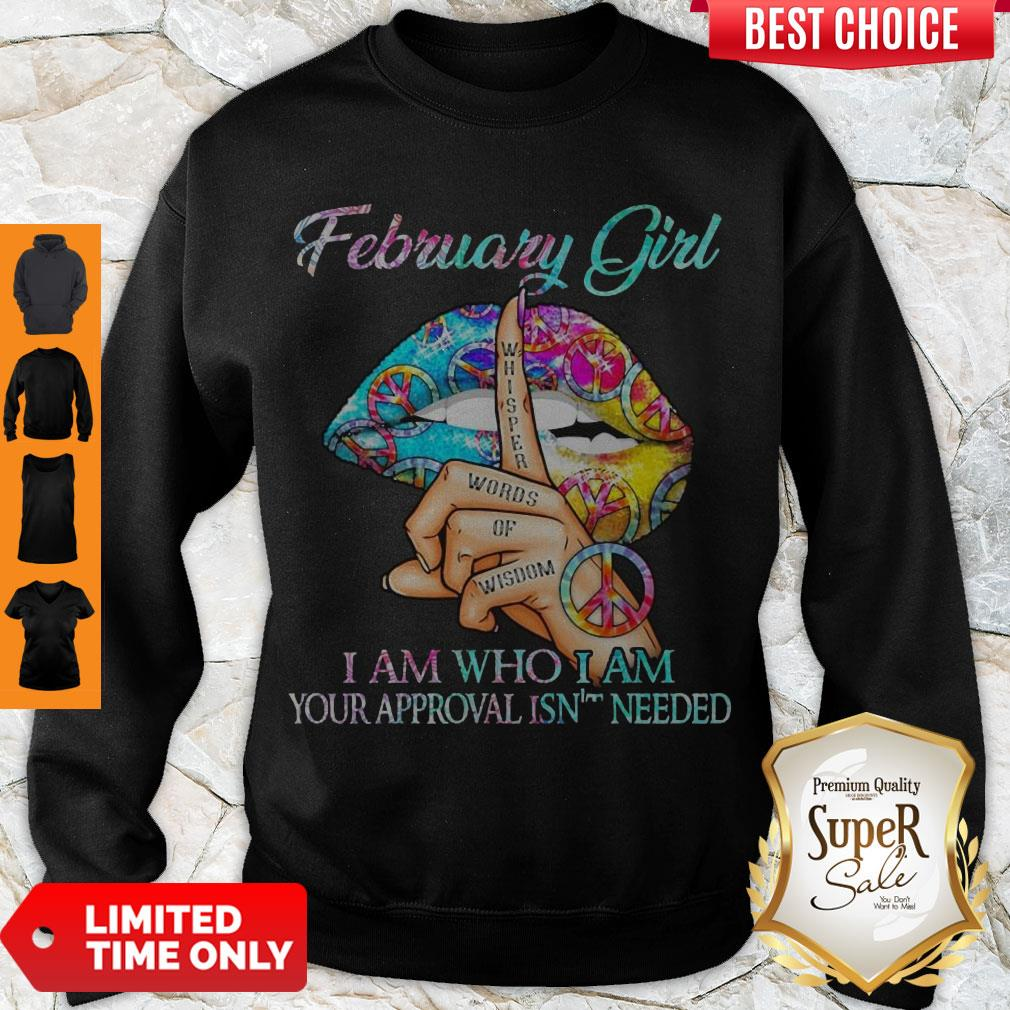 Nice Hippie Slip February Girl I Am Who I Am Your Approval Isn't Needed Sweatshirt