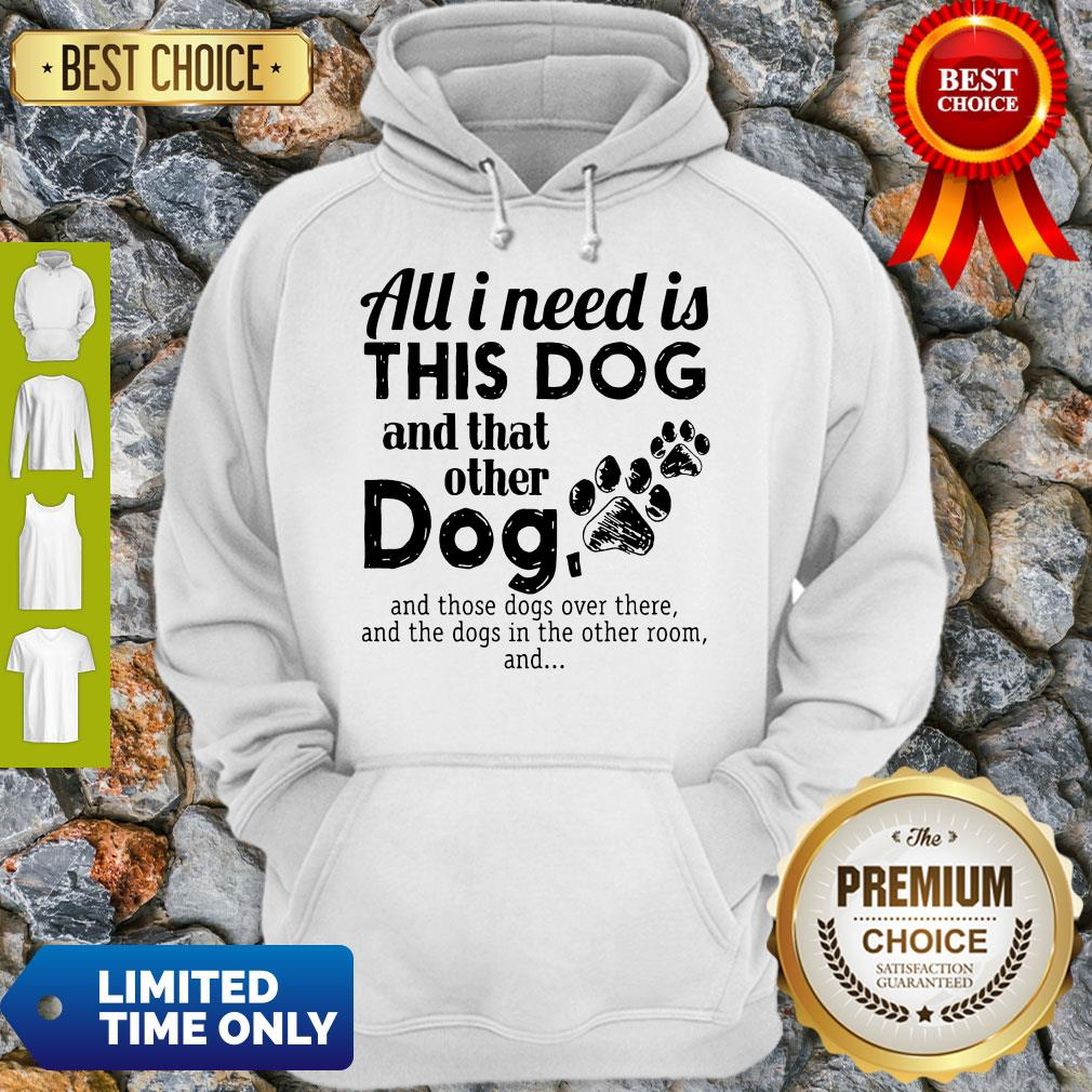 Official All I Need Is This Dog And That Other Dog Hoodie