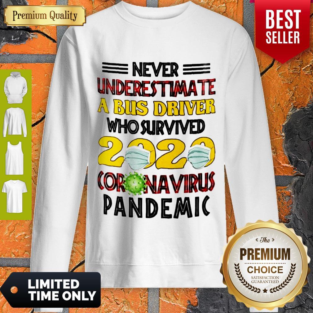 Nice Never Underestimate A Bus Driver Who Survived 2020 Coronavirus Pandemic Sweatshirt