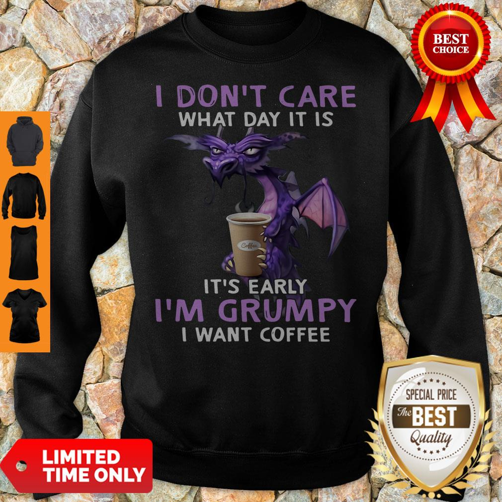 Top Dragon I Don't Care What Day It Is It's Early I'm Grumpy I Want Coffee Sweatshirt