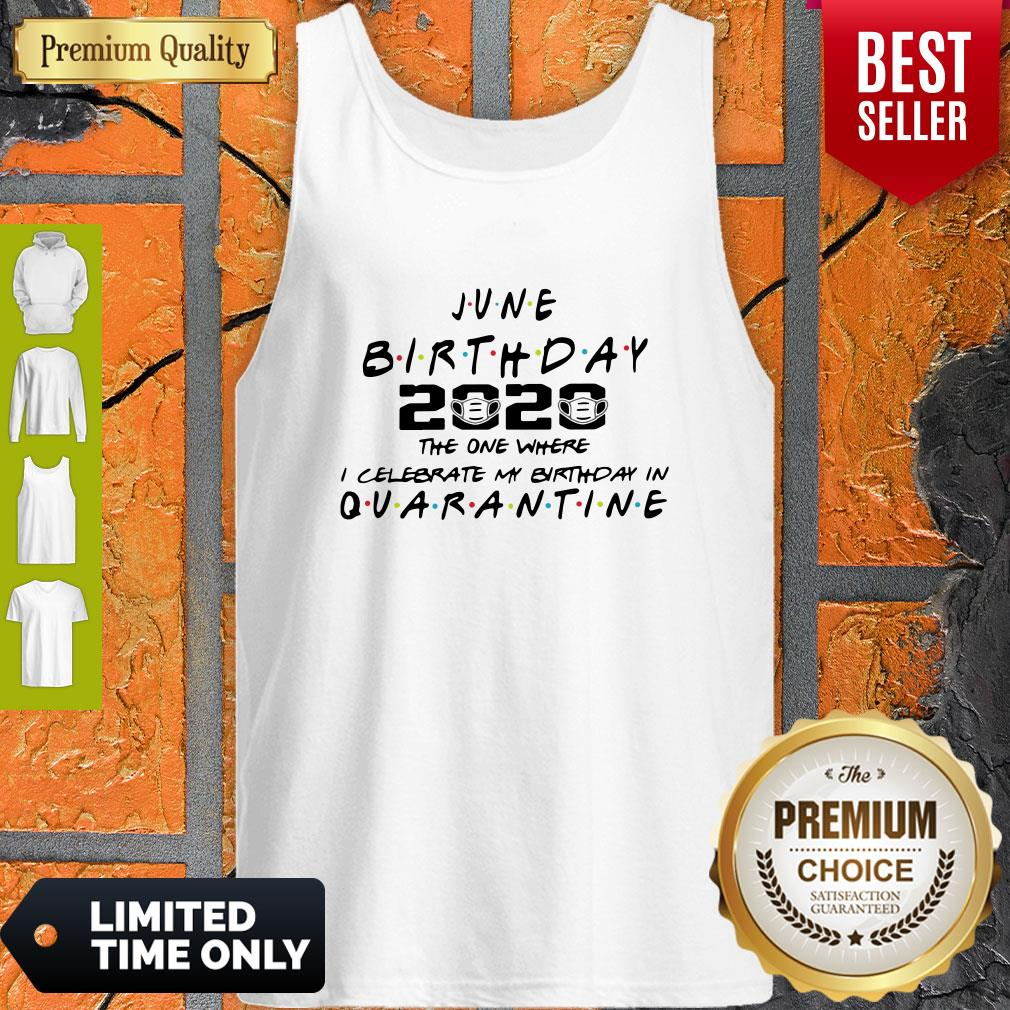 Official June Birthday 2020 The One Where I Celebrate My Birthday In Quarantine Tank Top