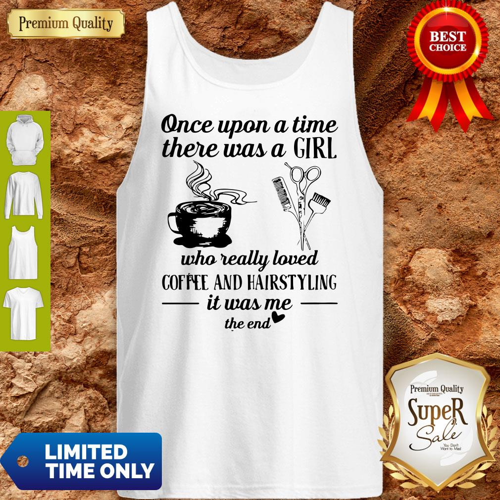 Top Once Upon A Time There Was A Girl Who Really Loved Coffee And Hairstyling It Was Me Tank Top