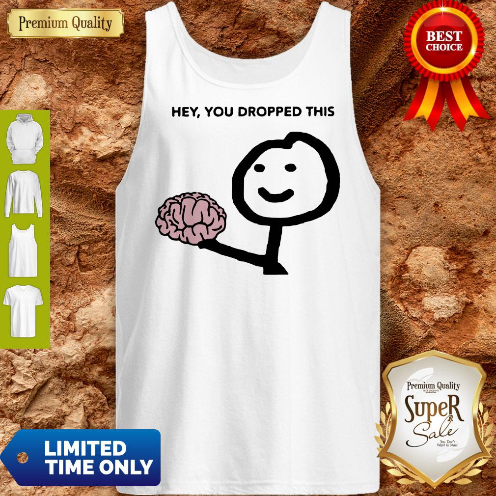 Premium Hey You Dropped This Tank Top