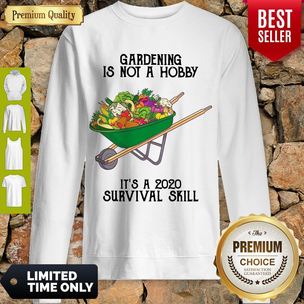 Top Gardening Is Not A Hobby It's A 2020 Survival Skill Sweatshirt
