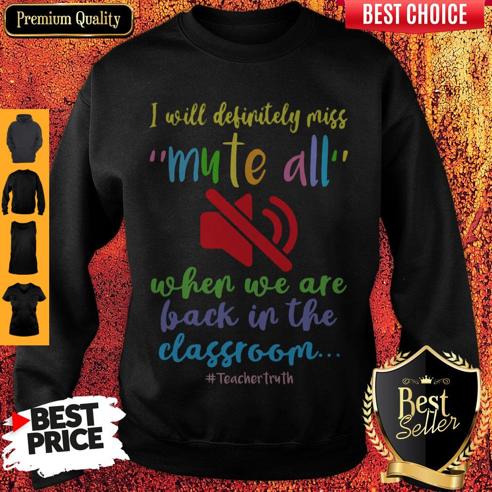 Top I Will Definitely Miss Mute All When We Are Back In The Classroom Sweatshirt
