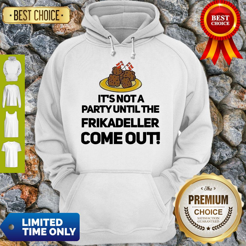 Top It's Not A Party Until The Frikadeller Come Out Hoodie