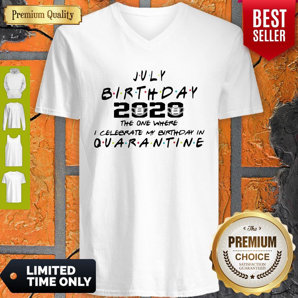 Top July Birthday 2020 The One Where I Celebrate My Birthday In Quarantine V-neck - Design By Earstees.com