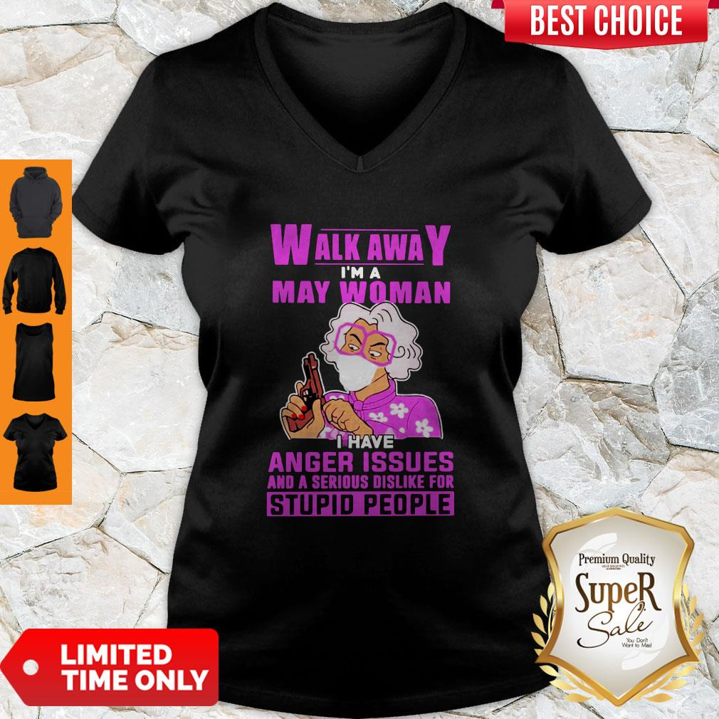 Nice Walk Awa I Am A May Woman I Have Anger Issues And A Serious Dislike For Stupid People V-neck