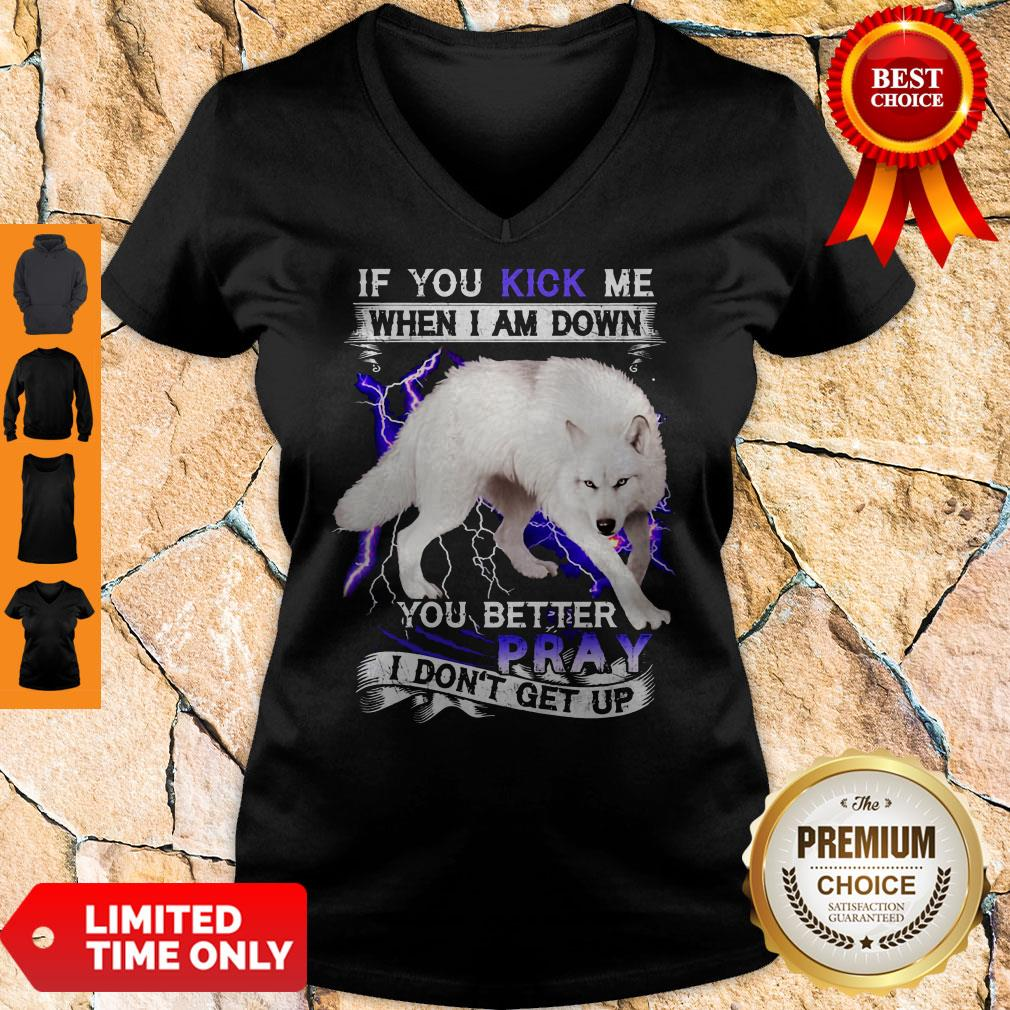 Top If You Kick Me When I Am Down You Better Pray I Don't Get Up White Wolf Version V-neck