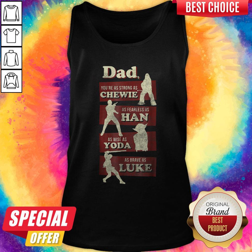 Awesome Dad You Are As Strong As Dad You're As Strong As Chewie As Fearless As Han As Wise As Yoda As Brave As Luke Tank Top