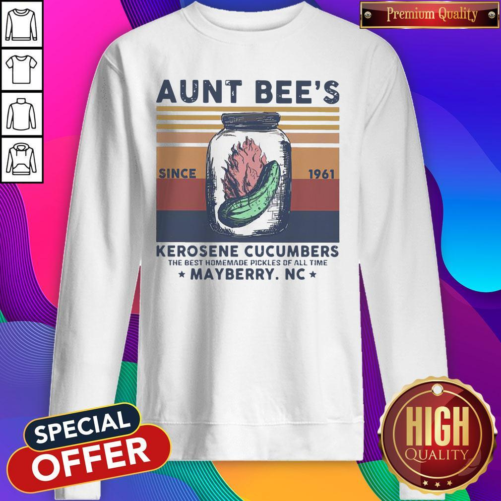 Official Aunt Bee Since 1961 Kerosene Cucumbers The Best Homemade Pickles Of All Time Mayberry Nc Vintage Sweatshirt