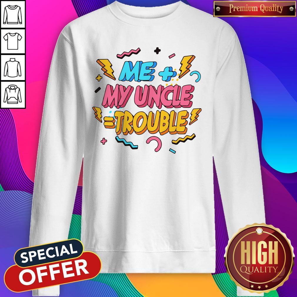 Funny Me Plus Uncle Is Trouble Sweatshirt