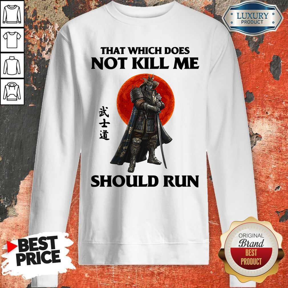 Funny Samurai That Which Does Not Kill Me Should Run Sweatshirt