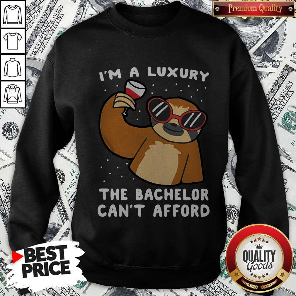 Funny Sloth I'm A Luxury The Bachelor Can't Afford Sweatshirt