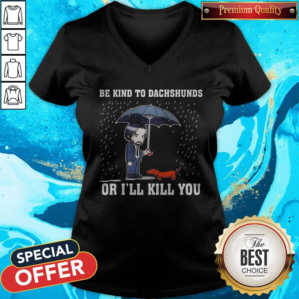 Nice Be Kind To Dachshunds Or I'll Kill You V-neck