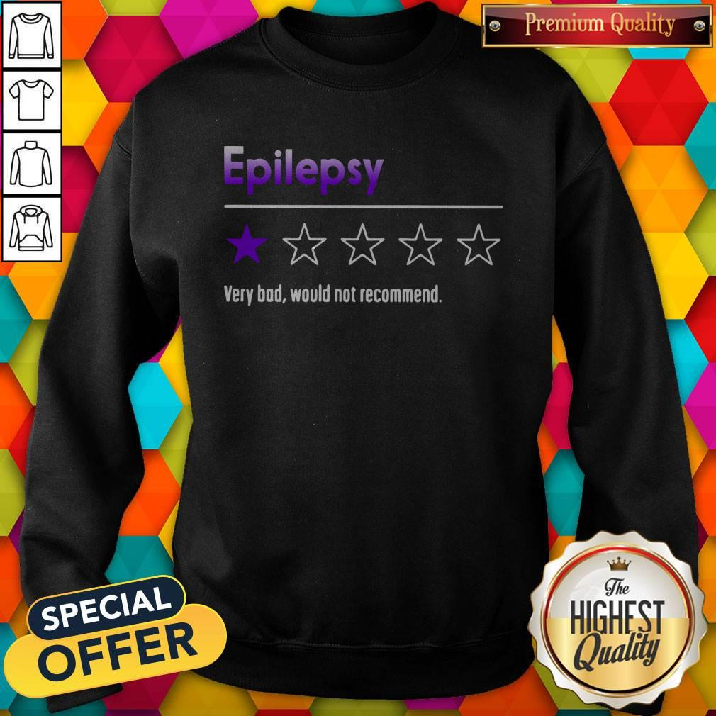 Official Epilepsy Very Bad Would Not Recommend Sweatshirt