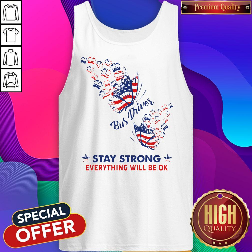 Original Butterfly Bus Driver Stay Strong Everything Will Be Ok American Flag Tank Top